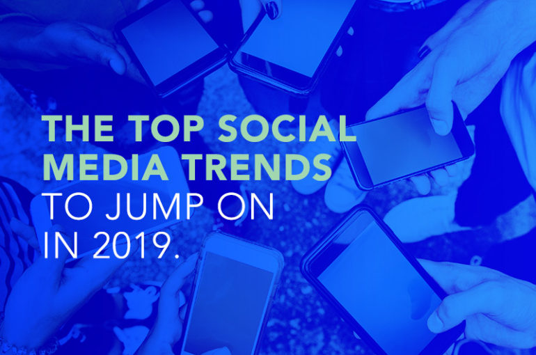 The Top Social Media Trends to Jump on in 2019
