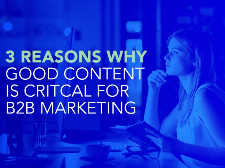 Three Reasons Why Good Content is Critical for B2B Marketing