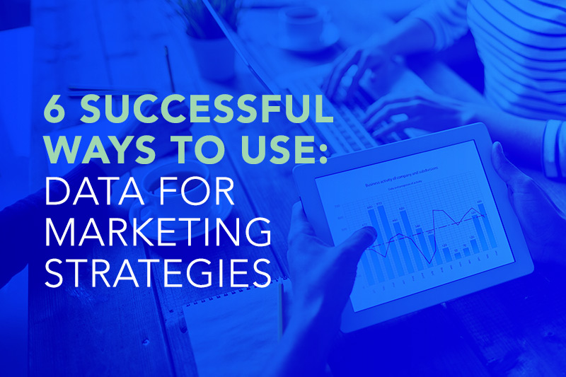 6 Successful Ways to Use Data for Marketing Strategies