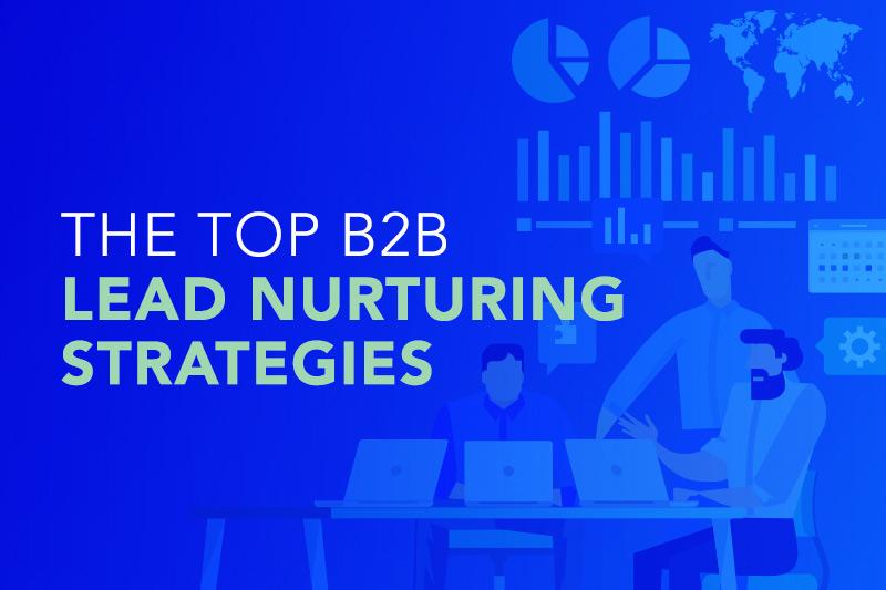 The Top lead nurturing strategies for B2B