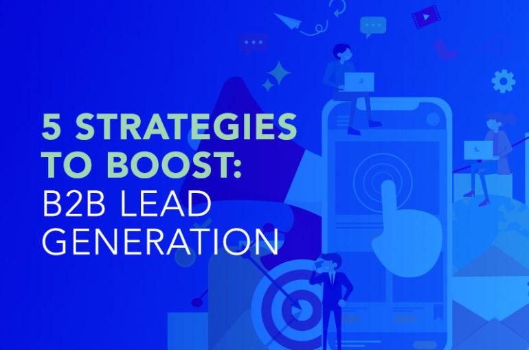 5 Strategies to Boost B2B Lead Generation