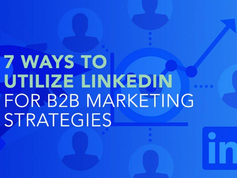7 Ways to utilize LinkedIn for B2B Marketing Strategies