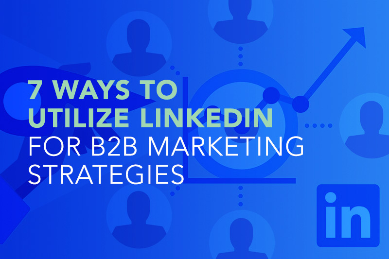 7 Ways to utilize LinkedIn for B2B Marketing Strategies