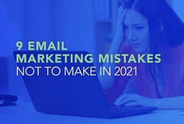 9 Email Marketing Mistakes NOT to make in 2021