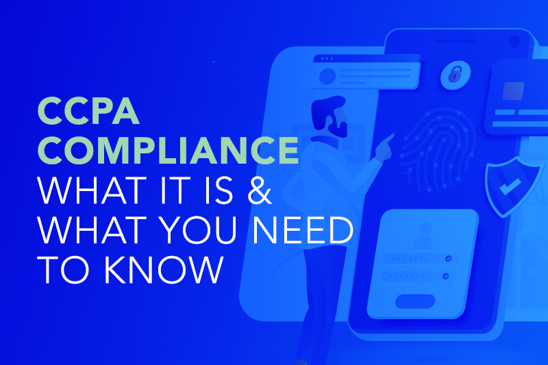 CCPA Compliance – What it is & What You Need to Know