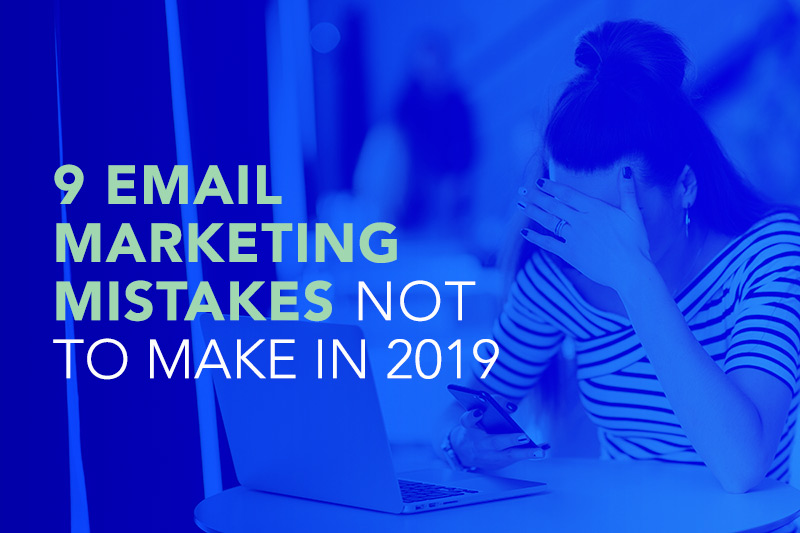 9 Email Marketing Mistakes NOT to make in 2019