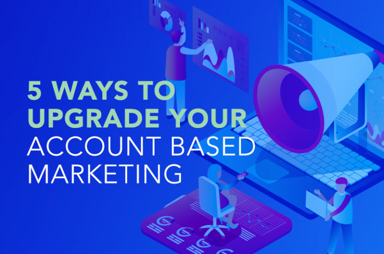 5 Ways to Upgrade your ABM Strategy