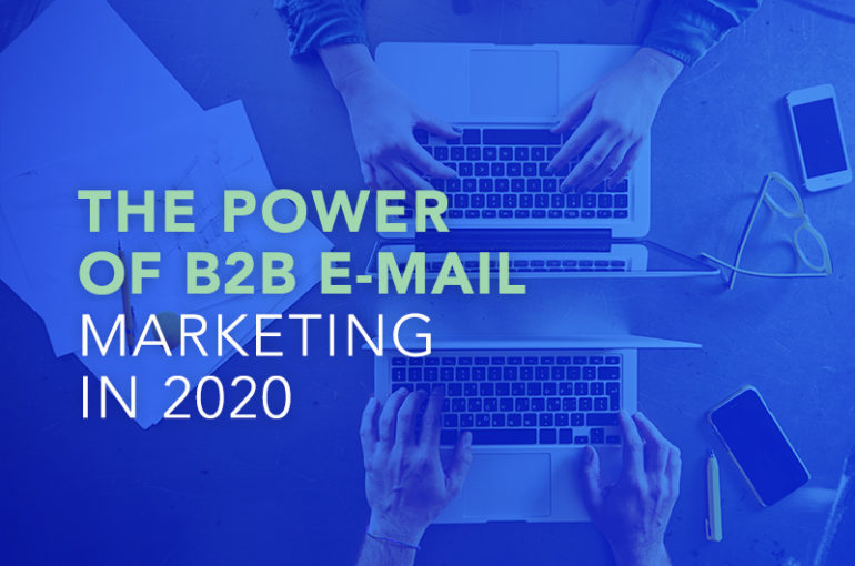 The Power of B2B E-Mail Marketing in 2020