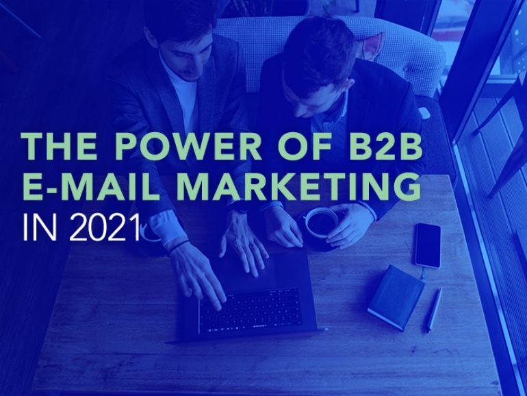 The Power of B2B E-Mail Marketing in 2021