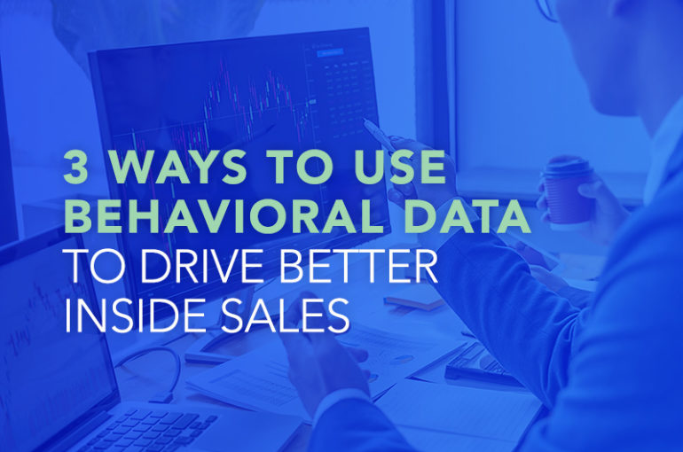 3 Ways To Use Behavioral Data to Drive Better Inside Sales