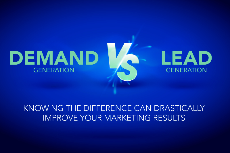 The Difference In Demand Generation V.S. Lead Generation