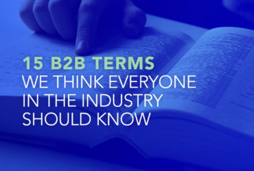 15 B2B Terms We Think Everyone In The Industry Should Know