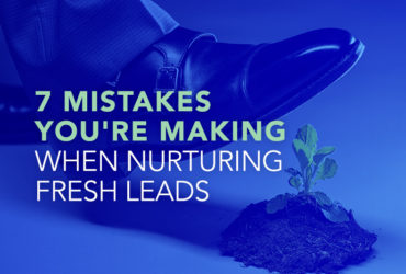 7 Mistakes You're Making When Nurturing Fresh Leads