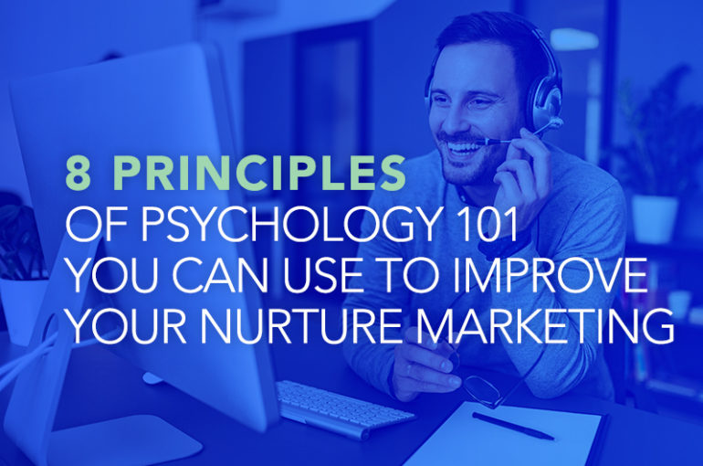 8 Principles of Psychology 101 You Can Use To Improve Your Nurture Marketing