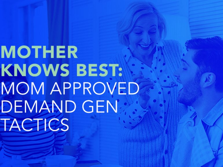 Mother Knows Best! Mom-Approved Demand Gen Tactics