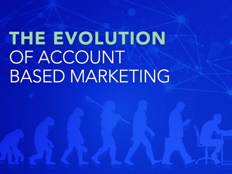 The Evolution of Account Based Marketing