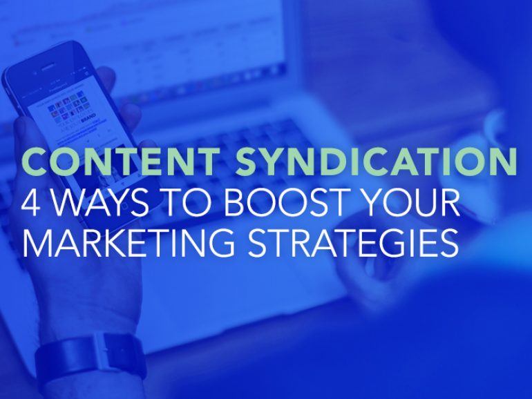 Content Syndication – 4 Ways to Boost Your Marketing Strategies