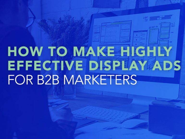 How To Make Highly Effective Display Ads For B2B Marketers