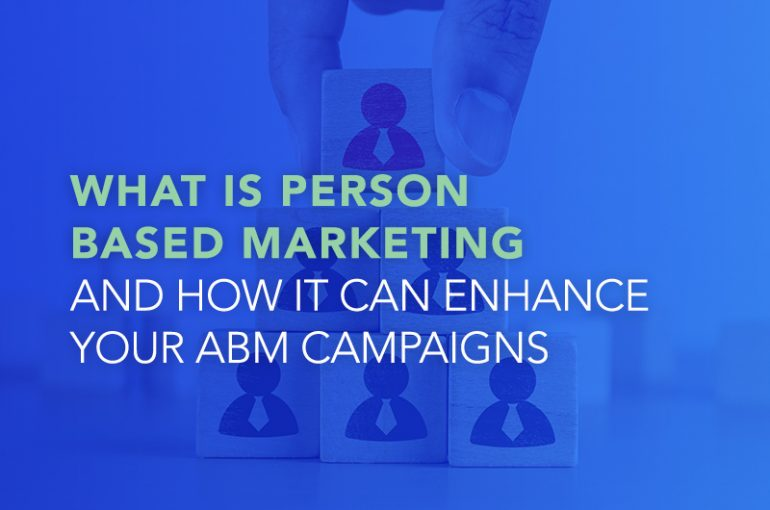 What is Person-based Marketing and How it Can Enhance Your ABM Campaigns