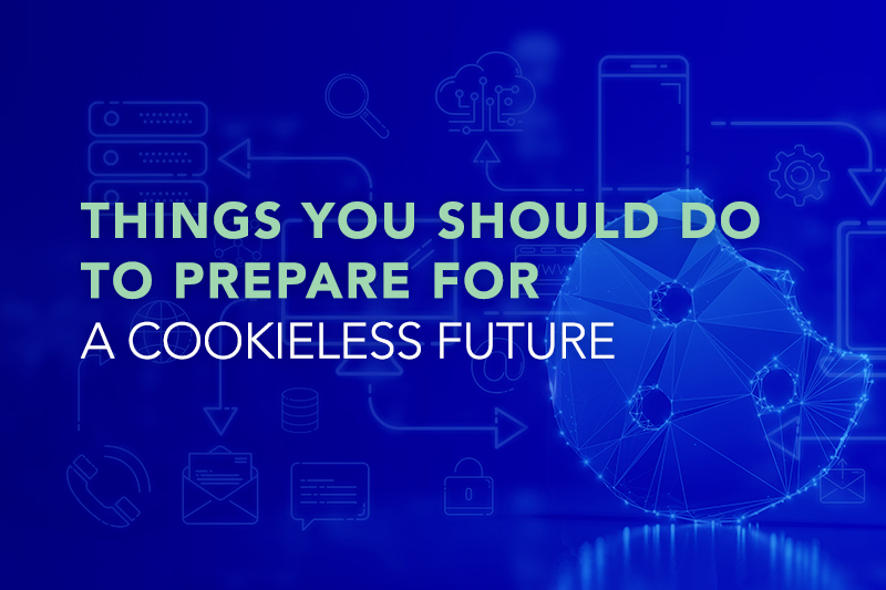 Things You Should Do To Prepare For A Cookieless Future