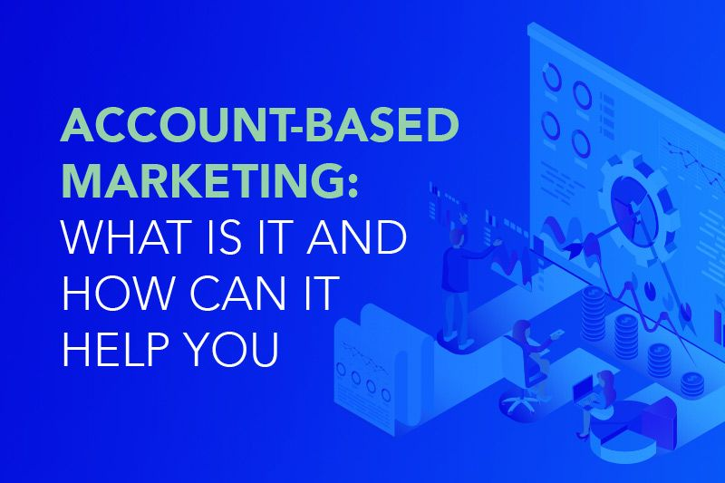 Account-Based Marketing: What is it and How Can it Help You